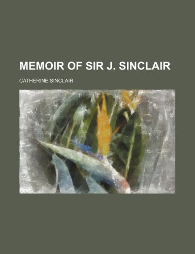 Memoir of Sir J. Sinclair