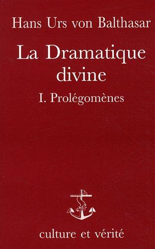 Dramatique divine, tome 1. Prolégomènes