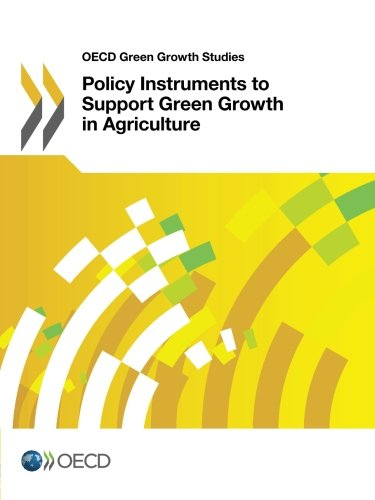 Policy Instruments To Support Green Growth In Agriculture (Oecd Green Growth Studies)