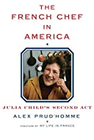 The French Chef in America Julia Child's Second Act