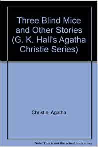 three blind mice agatha christie 2018-8-20  a bibliography of agatha christie's books,  three blind mice and other stories  dame agatha's shorts.