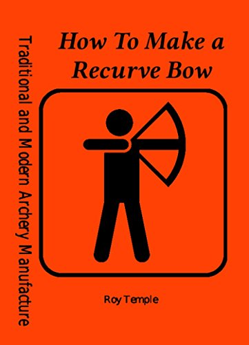 How To Make a Recurve Bow (Traditional and Modern Archery Manufacture Book 5) PDF