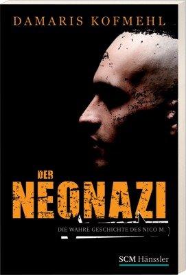 Scm Hänssler Der Neonazi. Die wahre Gechichte des Nico M.