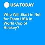 Who Will Start in Net for Team USA in World Cup of Hockey? | Kevin Allen