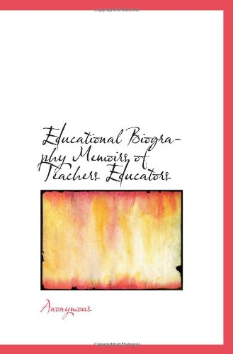 Educational Biography Memoirs of Teachers Educators