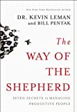 Way of the Shepherd 7 Ancient Secrets to Managing Productive People by Leman, Kevin, Pentak, William [Zondervan,2004] [Hardcover]