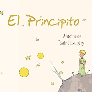 El Principito [The Little Prince] | [Antoine de Saint-Exupery]