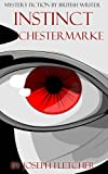 Instinct By The Chestermarke: Instinct Chestermarke,The Chestermarke's Instinct, Instinct By The Chestermarke Joseph Smith Fletcher, Instinct By The Chestermarke Annotated and Illustrated