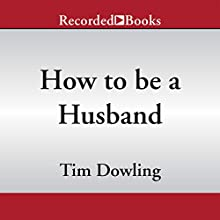 How to Be a Husband (       UNABRIDGED) by Tim Dowling Narrated by Tim Dowling