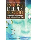 img - for Listening Deeply to God: Exploring Spirituality in an Interreligious Age (Paperback) - Common book / textbook / text book