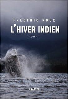 L'hiver indien : roman, Roux, Frédéric