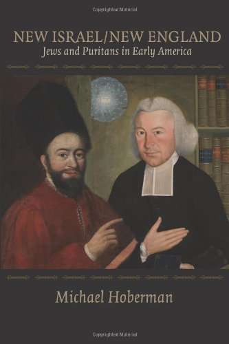 New Israel/New England: Jews and Puritans in Early America, Michael Hoberman