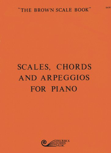 Scales, Chords and Arpeggios for Piano: The Brown Scale Book PDF