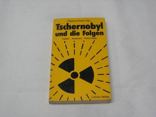 Tschernobyl und die Folgen. Fakten, Analysen, Ratschläge