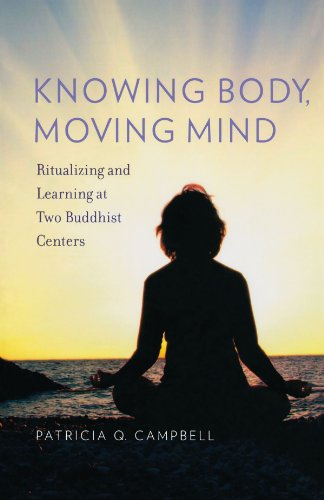 Knowing Body, Moving Mind: Ritualizing and Learning at Two Buddhist Centers (Oxford Ritual Studies), Patricia Q Campbell