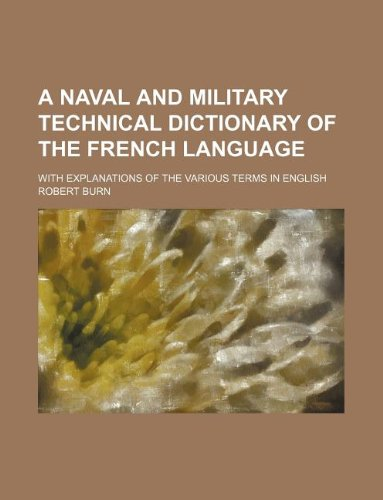 A naval and military technical dictionary of the French language; with explanations of the various terms in English
