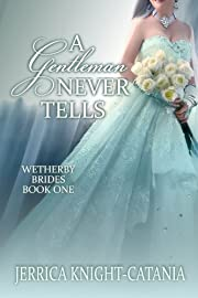 A Gentleman Never Tells (The Wetherby Brides, Book 1)
