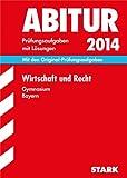 Abitur-Prüfungsaufgaben Gymnasium Bayern. Mit Lösungen / Wirtschaft und Recht 2014: Mit den Original-Prüfungsaufgaben 2011-2013