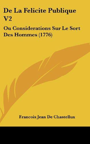 de La Felicite Publique V2: Ou Considerations Sur Le Sort Des Hommes (1776)