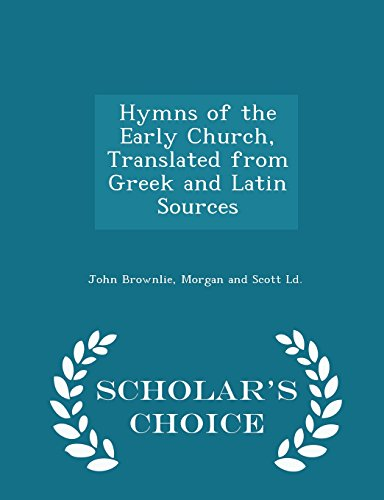 Hymns of the Early Church, Translated from Greek and Latin Sources - Scholar's Choice Edition