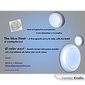 The blue heat - a therapeutic story to help with the habit of wetting the bed.: How to hypnotize your parents. (Spanish Edition)