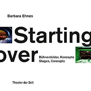Starting over: Bühnenbilder, Konzepte / Stages, Concepts (Außer den Reihen)