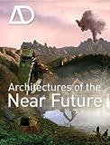 Architectures of the Near Future (Architectural Design)