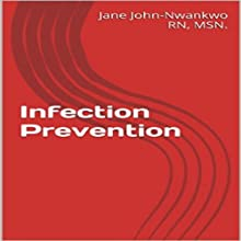 Infection Prevention: Simple Facts You Need to Know, Book 2 (       UNABRIDGED) by Jane John-Nwankwo, RN MSN Narrated by Steve Ryan