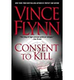 By Vince Flynn Consent to Kill: A Thriller by Vince Flynn