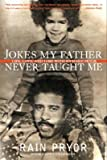 img - for [(Jokes My Father Never Taught ME: Life, Love, and Loss with Richard Pryor )] [Author: Rain Pryor] [Jan-2008] book / textbook / text book