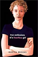 True Confessions of a Heartless Girl by Brooks, Martha published by Farrar, Straus and Giroux (BYR) Hardcover