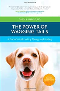 The Power Of Wagging Tails A Doctors Guide To Dog Therapy And Healing from Demos Health