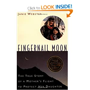 Fingernail Moon: The True Story of a Mother's Flight to Protect Her Daughter Janie Webster