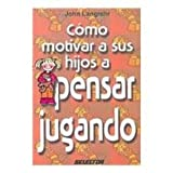 img - for Como motivar a sus hijos a pensar jugando (Familia/ Family) (Spanish Edition) book / textbook / text book