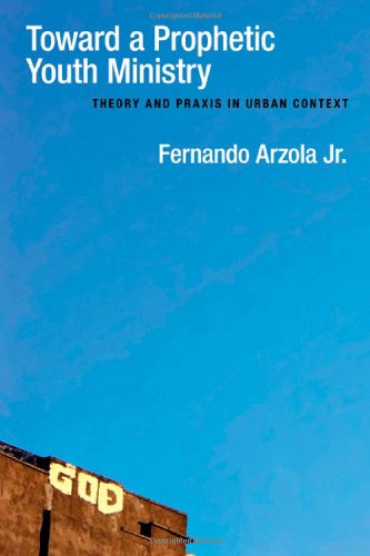Toward a Prophetic Youth Ministry: Theory and Praxis in...