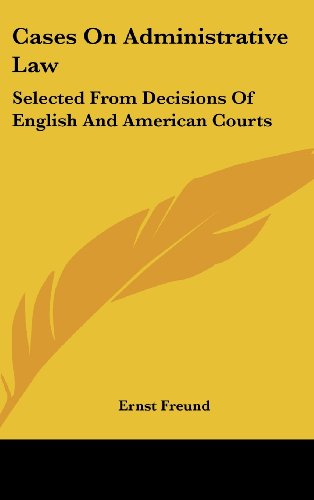 Cases on Administrative Law: Selected from Decisions of English and American Courts