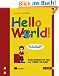 Hello World!: Programmieren f�r Kids...