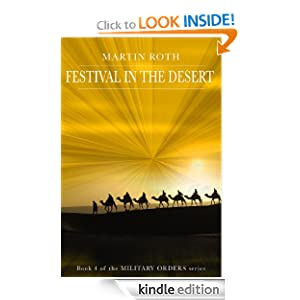 FREE KINDLE BOOK: Festival in the Desert (Military Orders), by Martin Roth. Publication Date: May 29, 2012