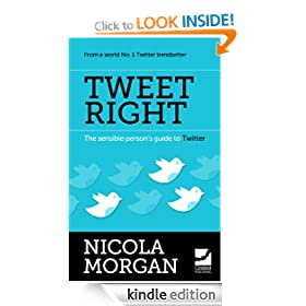 Tweet Right - The Sensible Person's Guide to Twitter
