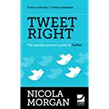 Tweet Right - The Sensible Person's Guide to Twitterby Nicola Morgan