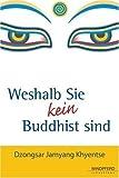 Weshalb Sie kein Buddhist sind von Dzongsar Jamyang Khyentse (2008) Gebundene Ausgabe