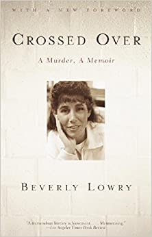 http://www.amazon.com/Crossed-Over-Murder-Beverly-Lowry-ebook/dp/B005ACGZAM/ref=sr_1_1?ie=UTF8&qid=1428062595&sr=8-1&keywords=crossed+over+lowry