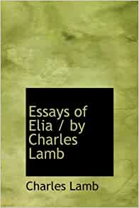 essays of elia amazon Scopri the last essays of elia di charles lamb: spedizione gratuita per i clienti prime e per ordini a partire da 29€ spediti da amazon.