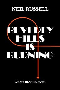 (FREE on 8/1) Beverly Hills Is Burning: A Rail Black Novel by Neil Russell - http://eBooksHabit.com