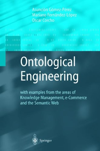 Ontological Engineering: with examples from the areas of Knowledge Management, e-Commerce and the Semantic Web. First Edition (Advanced Information and Knowledge Processing)