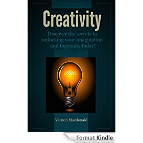 Creativity: Discover the secrets to unlocking your imagination and ingenuity today! (English Edition)