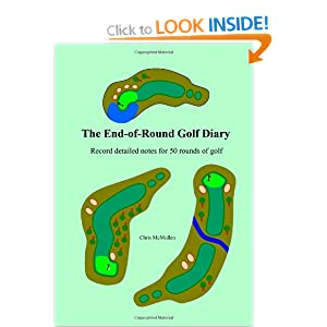 The End-Of-Round Golf Diary: Record Detailed Notes For 50 Rounds Of Golf Chris McMullen