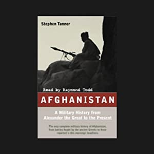 Afghanistan: A Military History from Alexander the Great to the Fall of the Taliban | [Stephen Tanner]