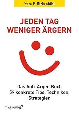 Jeden Tag weniger ärgern!: Das Anti-Ärger-Buch. 59 konkrete Tips, Techniken, Strategien