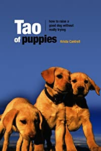 Tao Of Puppies How To Raise A Good Dog Without Really Trying by Lyons Press